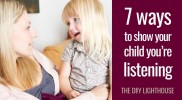 7 Ways to Show Your Child You Are Listening