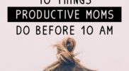 10 Things Productive Moms Do Before 10 AM